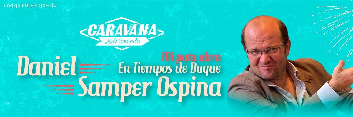 CARAVANA -  DANIEL SAMPER OSPINA: MI PUTA OBRA-EN TIEMPOS DE DUQUE